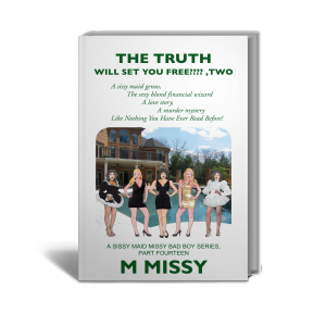 THE TRUTH will set you free????, Two (A sissy maid missy bad boy series, part fourteen Book 1)